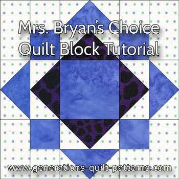 Mrs. Bryan's Choice quilt block tutorial begins here...