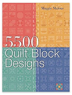 5500 Quilt Block Designs by Maggie Malone available from Amazon.com