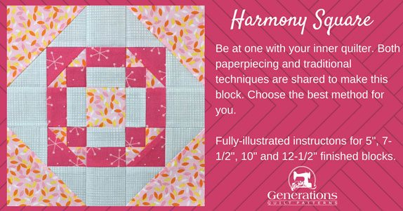 Be at one with your inner quilter. Paperpiecing and traditional techniques are shared to make the Harmony Square quilt block. Choose the best method for you.
