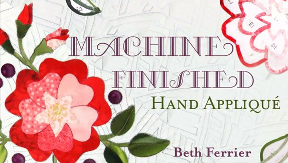 Hand Applique by Machine class, taught by Beth Ferrier, available from Craftsy.com