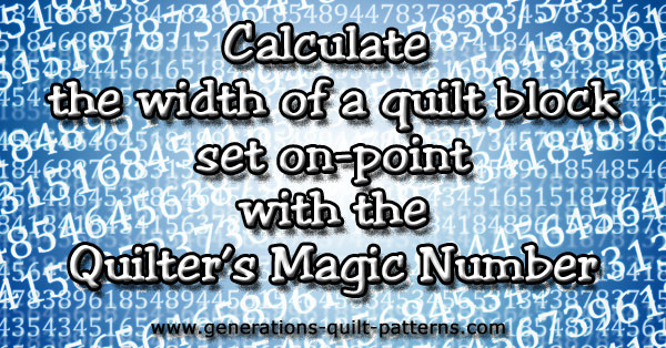 Calculate the width of a quilt block set on-point with the Quilter's Magic Number