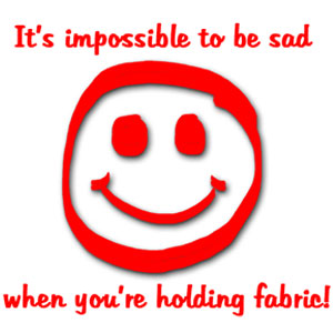Meme: It's impossible to be sad when you're holding fabric!