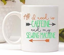 All I need is caffeine and my sewing machine coffee mug